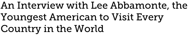 An Interview with Lee Abbamonte, the Youngest American to Visit Every Country in the World