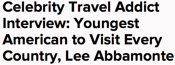 Celebrity Travel Addict Interview: Youngest American to Visit Every Country, Lee Abbamonte
